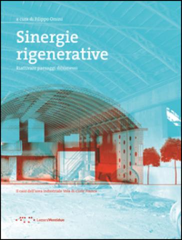 Sinergie rigenerative. Riattivare paesaggi di(s)messi - F. Orsini |