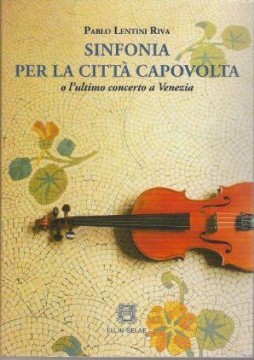 Sinfonia per la città capovolta o l'ultimo concerto a Venezia - Pablo Lentini Riva | Kritjur.org
