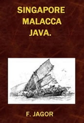 Singapore, Malacca, Java. (Illustrated)