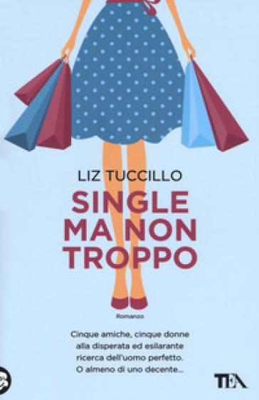 Single ma non troppo - Liz Tuccillo |