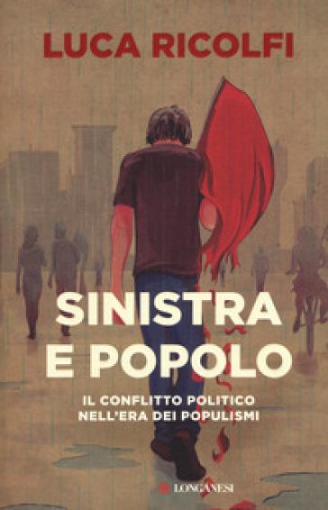 Sinistra e popolo. Il conflitto politico nell'era dei populismi - Luca Ricolfi | Ericsfund.org