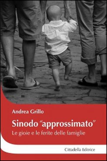 Sinodo «approssimato». Le gioie e le ferite delle famiglie - Andrea Grillo |