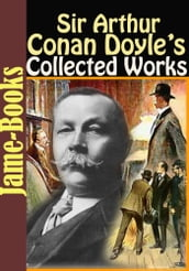 Sir Arthur Conan Doyle s Collected Works: 55 Works!