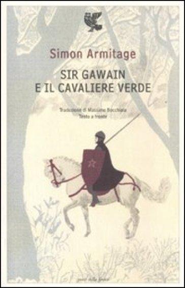 Sir Gawain e il cavaliere verde. Testo inglese a fronte - Simon Armitage |