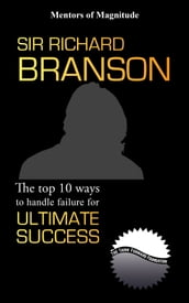 Sir Richard Branson: The Top 10 Ways to Handle Failure for Ultimate Success