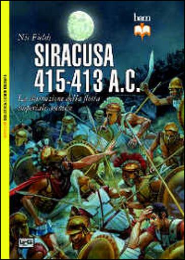 Siracusa 415-413 a. C. La distruzione della flotta imperiale ateniese - Nic Fields |