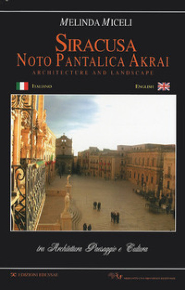 Siracusa, Noto, Pantalica, Akrai. Tra architettura paesaggio e cultura. Ediz. italiana e inglese - Melinda Miceli |