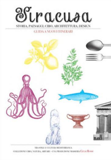 Siracusa, Ortigia e dintorni, storia, paesaggi, cibo, architettura, design. Guida a nuovi itinerari - P. Scaglione |