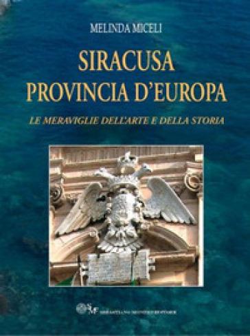 Siracusa provincia d'Europa. Le meraviglie dell'arte e della storia