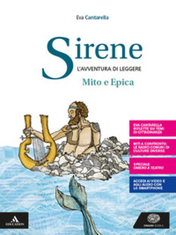 Sirene. Il mito e l'epica. Per le Scuole superiori. Con e-book. Con espansione online - Eva Cantarella | Kritjur.org