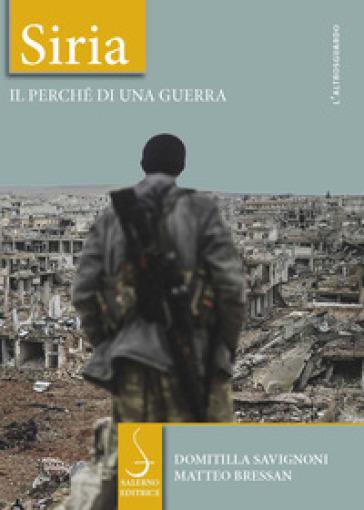 Siria. Il perché di una guerra - Domitilla Savignoni | Rochesterscifianimecon.com