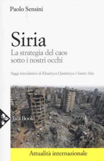 Siria. La strategia del caos sotto i nostri occhi - Paolo Sensini |