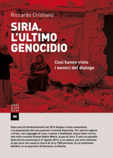 Siria. L'ultimo genocidio. Così hanno vinto i nemici del dialogo - Riccardo Cristiano   Rochesterscifianimecon.com