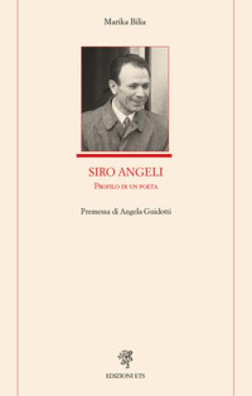 Siro Angeli. Profilo di un poeta - Marika Bilia | Rochesterscifianimecon.com