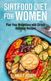 Sirtfood Diet for Women: Plan Your Weight Loss with Sirtuin Activator Recipes
