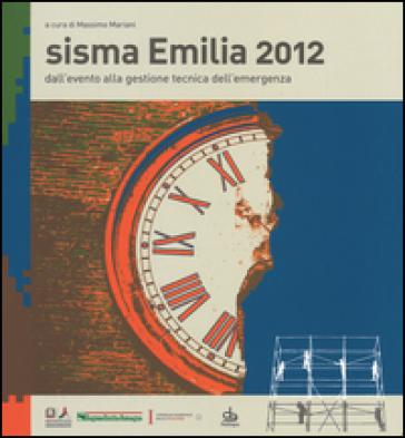 Sisma Emilia 2012. Dall'evento alla gestione tecnica dell'emergenza - M. Mariani |