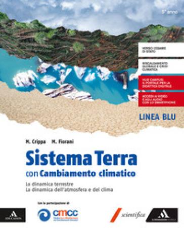 Sistema Terra con Cambiamento climatico. Per il 5ª classe del Liceo scientifico e classico. Con e-book. Con espansione online - Massimo Crippa |