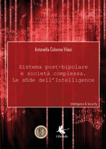 Sistema post-bipolare e società complessa, le sfide dell'intelligence - Antonella Colonna Vilasi |