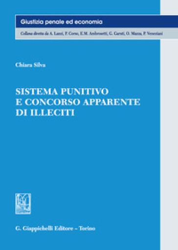 Sistema punitivo e concorso apparente di illeciti - Chiara Silva |