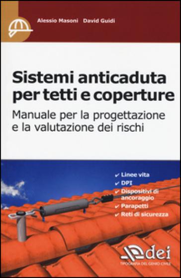 Sistemi anticaduta per tetti e coperture. Manuale per la progettazione e la valutazione dei rischi - Alessio Masoni |