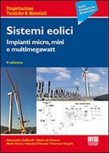 Sistemi eolici. Impianti micro, mini e multimegawatt - Alessandro Caffarelli   Thecosgala.com
