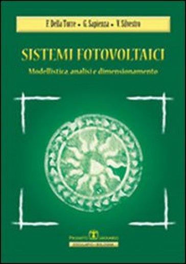 Sistemi fotovoltaici. Modellistica, analisi, dimensionamento - Vincenzo Silvestro |