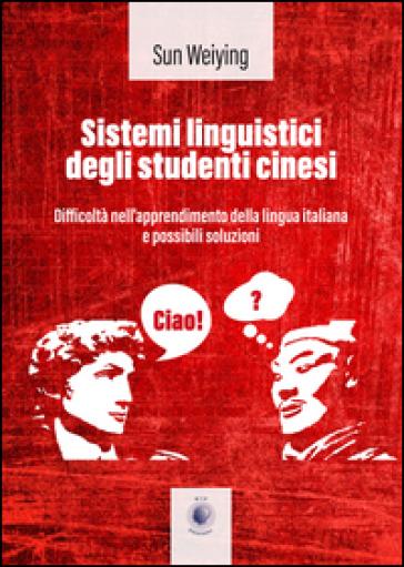 Sistemi linguistici degli studenti cinesi. Ediz. italiana e cinese - Sun Weiying |