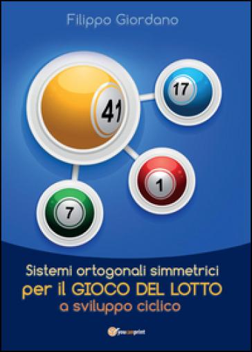 Sistemi ortogonali simmetrici per il gioco del lotto a sviluppo ciclico - Filippo Giordano |