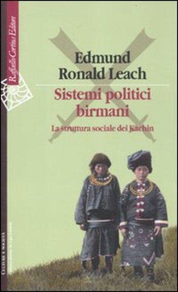 Sistemi politici birmani. La struttura sociale dei Kachin - Edmund R. Leach |