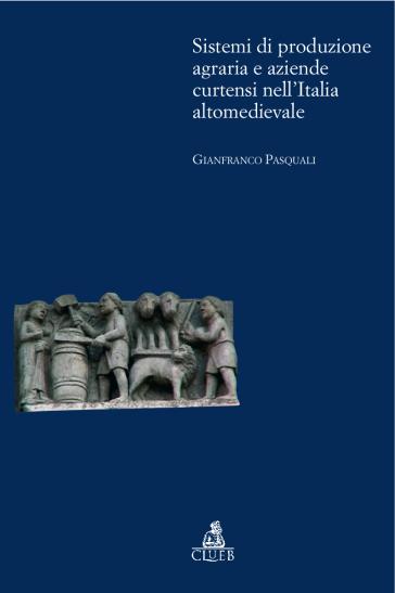 Sistemi di produzione agraria e aziendale cortensi nell'Italia altomedievale - Gianfranco Pasquali |