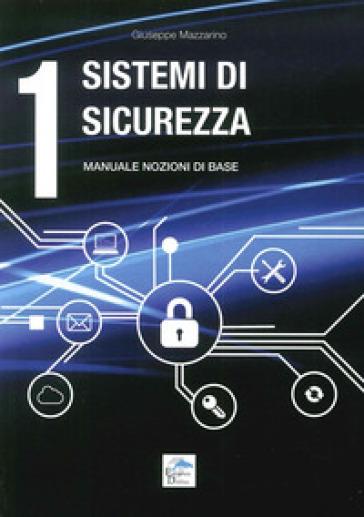 Sistemi di sicurezza. 1.Manuale nozioni di base - Giuseppe Mazzarino |