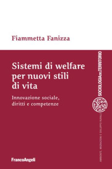 Sistemi di welfare per nuovi stili di vita. Innovazione sociale, diritti e competenze - Fiammetta Fanizza |