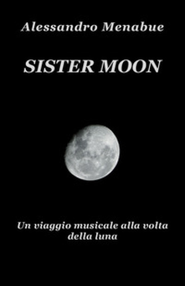 Sister Moon. Un viaggio musicale alla volta della luna - Alessandro Menabue |