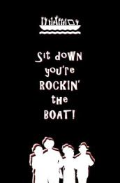 Sit Down You re Rockin  the Boat