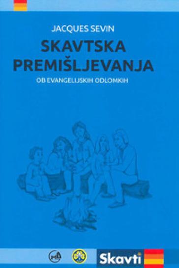 Skavtska premisljevanja ob evangelijskih odlomkih - Jacques Sevin |
