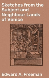 Sketches from the Subject and Neighbour Lands of Venice