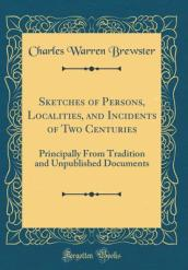 Sketches of Persons, Localities, and Incidents of Two Centuries