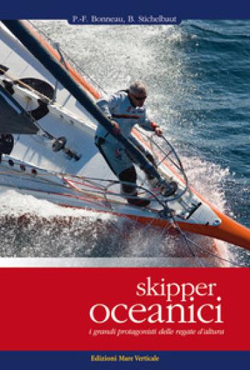 Skipper oceanici. I grandi protagonisti delle regate d'altura. Ediz. illustrata - Pierre-François Bonneau pdf epub