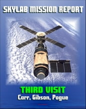Skylab Mission Report: Third Visit - Space Station Mission by Carr, Gibson, Pogue, Mission Activities, Hardware, Anomalies, Science Experiments, Crew Health, EVAs, Comet Kohoutek