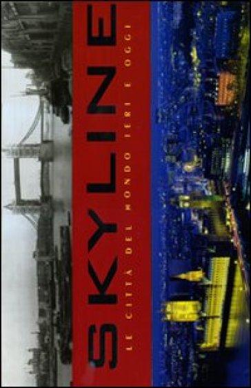 Skyline. Le città del mondo ieri e oggi. Ediz. illustrata - M. Hill Goodspeed | Rochesterscifianimecon.com