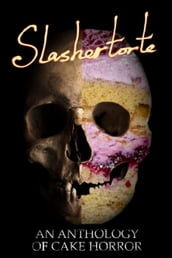 Slashertorte: An Anthology of Cake Horror
