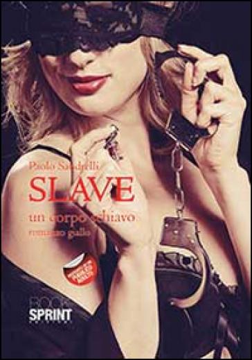 Slave. Un corpo schiavo - Paolo Sandrelli | Rochesterscifianimecon.com