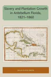 Slavery and Plantation Growth in Antebellum Florida 1821-1860