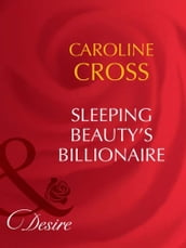 Sleeping Beauty s Billionaire (Mills & Boon Desire) (Dynasties: The Barones, Book 2)