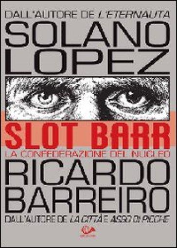 Slot Barr. La confederazione del nucleo - Francisco Solano Lopez |