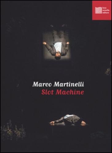 Slot machine - Marco Martinelli  