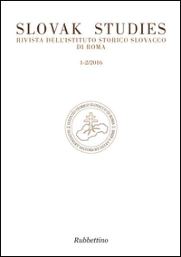 Slovak studies. Rivista dell'Istituto Storico Slovacco di Roma (2016) vol. 1-2