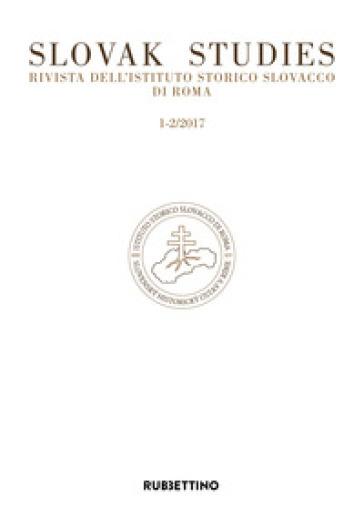 Slovak studies. Rivista dell'Istituto Storico Slovacco di Roma (2017). 1-2.