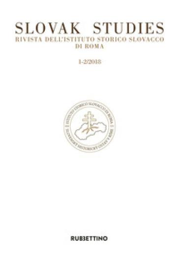 Slovak studies. Rivista dell'Istituto Storico Slovacco di Roma (2018). 1-2.