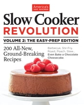 Slow Cooker Revolution Volume 2: The Easy-Prep Edition